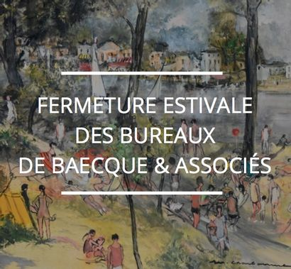 FERMETURE ESTIVALE CHEZ DE BAECQUE & ASSOCIÉS