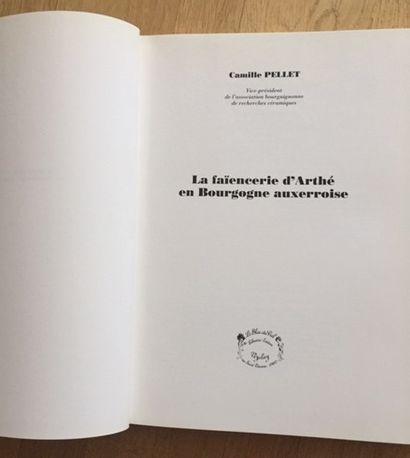 -LA FAIENCERIE D'ARTHE EN BOURGOGNE AUXERROISE. Camille PELLET. Editions LE BLEU...