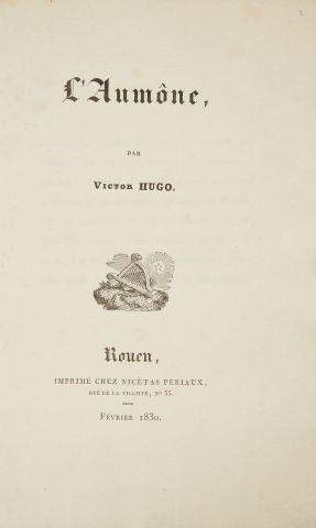 * HUGO (Victor). L'aumône. Rouen, chez Nicétas Periaux, 1830, in-8, 13 pp. - 1 p....