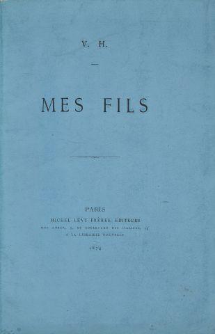 * HUGO (Victor). Mes fils. Paris, Levy, 1874, in-8, 48 pp., br. couv. impr.  EDITION...