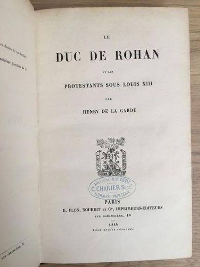 * LA GARDE (Henry de). Le duc de Rohan et les protestants sous Louis XIII. Paris,...