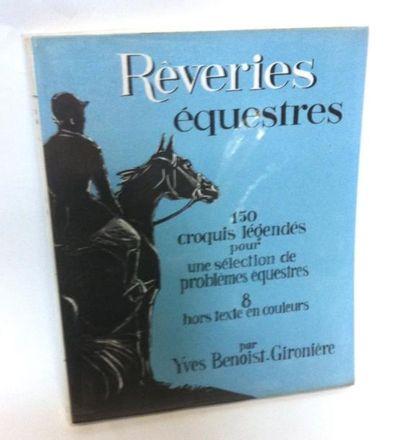 BENOIST-GIRONIERE (Yves) Rêveries Equestres. Paris, Librairie des Champs Elysées,...