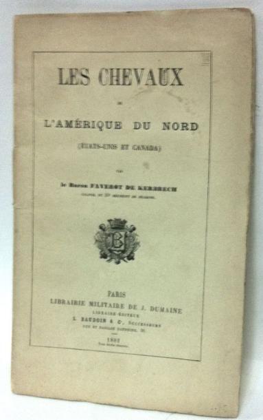 FAVEROT DE KERBRECH (Baron) Les Chevaux de l'Amérique du Nord (Etats Unis et Canada)....