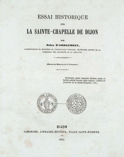 ARBAUMONT (Jules d'). Essai historique sur la Sainte-Chapelle de Dijon.  Dijon,...