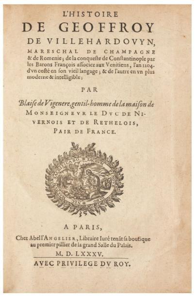 VILLEHARDOUIN (Geoffroy de) L'Histoire de Geoffroy de Villehardouyn, Mareschal de...