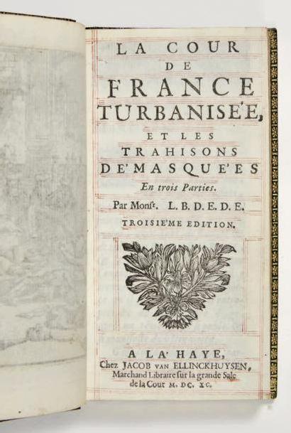 La Cour de France turbanisée, et les trahisons démasquées. En trois parties. Par...