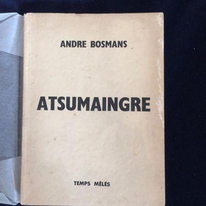 BOSMANS André ATSUMAINGRE. Verviers, Temps Mêlés, 1961. In-12, broché. Edition originale....