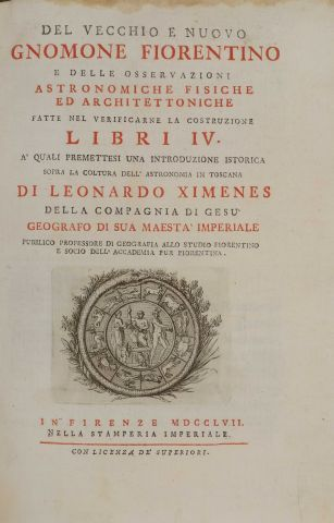 XIMENES, Leonardo Del vecchio e nuovo gnomone Fiorentino e delle osservazioni astronomiche,...