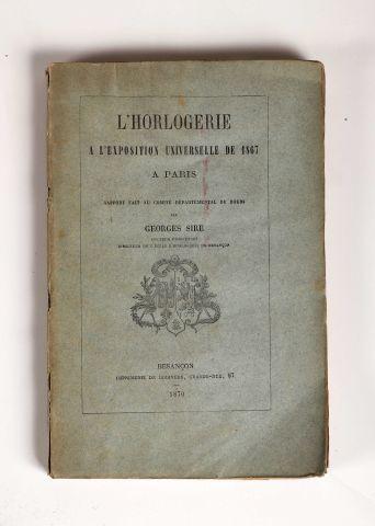 1867 - SIRE, George. L'Horlogerie à l'exposition universelle de 1867 à Paris, Besançon...