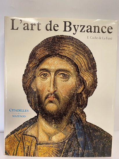 COCHE DE LA FERTE (Etienne) : L'art de Byzance...