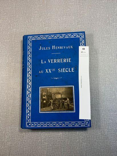Jules Henrivaux. La verrerie au XXe siècle,...