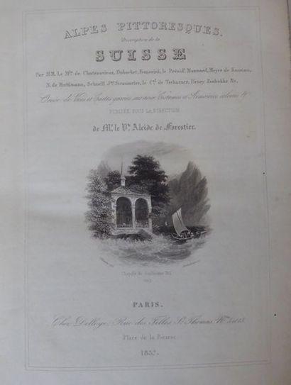 FORESTIER (Alcide de) Alpes pittoresques. Description de la Suisse. Paris, Delloye,...