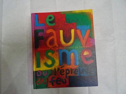 «Le Fauvisme ou l'épreuve de feu», [catalogue...