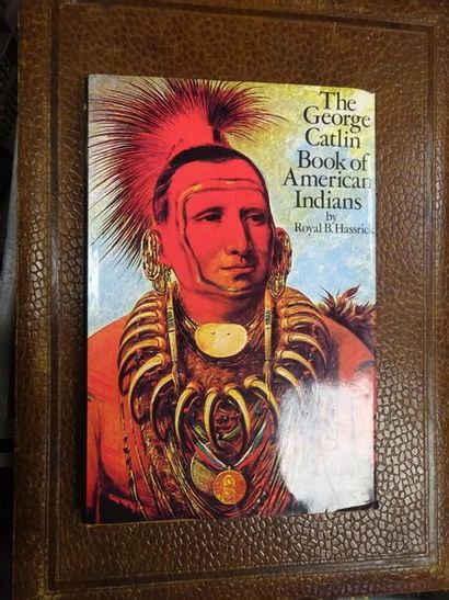 HASSRICK B. Royal, The George catlin Book of American. Editions Promontory Press,...