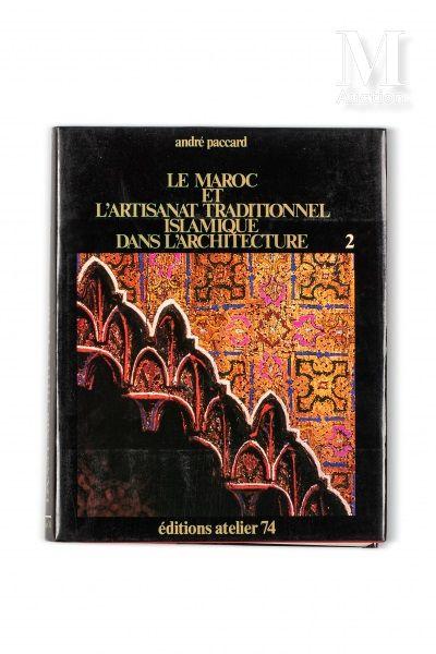 PACCARD (André) Le Maroc et l'artisanat traditionnel islamique dans l'architecture....