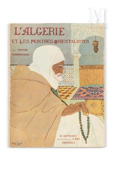 BARRUCAND (Victor) L'Algérie et les peintres orientalistes. Grenoble, Arthaud, 1930....