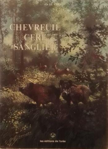 «Chevreuil, Cerf et Sanglier » - Dr Ed. Varin...