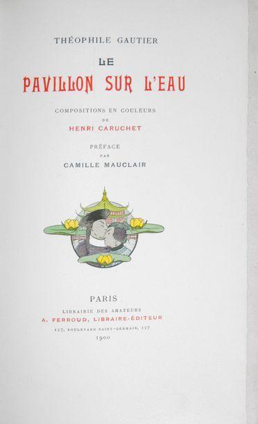 CARUCHET (Henri). - GAUTIER (Théophile). Le Pavillon sur l'eau. Préface de Camille...