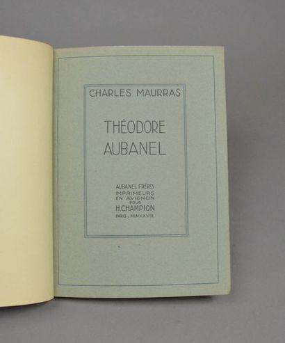 MAURRAS (Charles). Théodore Aubanel. Avignon, Aubanel frères, Paris, Champion, 1927....