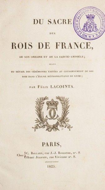 Lacointa Félix. Du sacre des rois de France, de son origine et de la sainte ampoule...