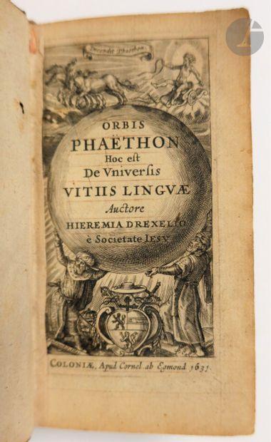 DREXEL (Jeremias). Orbis Phaëthon Hoc est De Universis vitiis linguae. Cologne :...