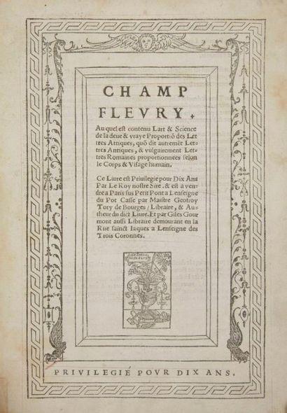 TORY (Geoffroy) Champ fleury. Au quel est contenu Lart & Science de la deue & vraye...