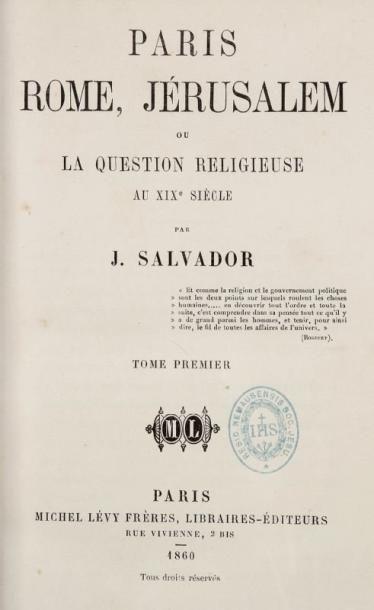 SALVADOR J. Paris, Rome, Jérusalem, ou la question religieuse au XIXe siècle. Tome...
