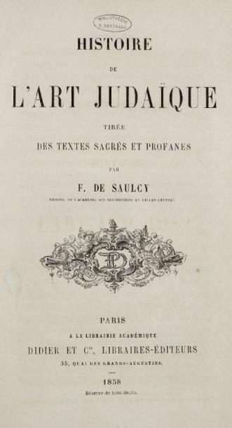 SAULCY F. de Histoire de l'art judaïque tirée des textes sacrés et profanes. Paris,...