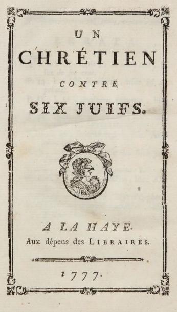[VOLTAIRE] Un Chrétien contre six Juifs. La Haye, les libraires, 1777, deux ff. n....