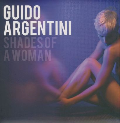 ARGENTINI, GUIDO (1966) Shades of Woman. Guido Argentini, 2010. In-4 (29,5 x 29,5...