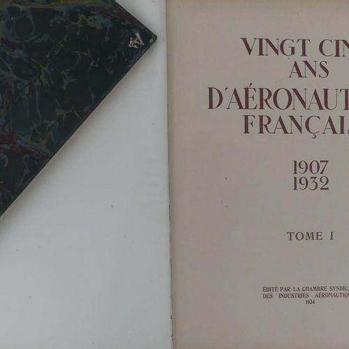 [AVIATION]. VINGT CINQ ANS D'AÉRONAUTIQUE FRANÇAISE. 1907 1932. Paris, Chambre S…