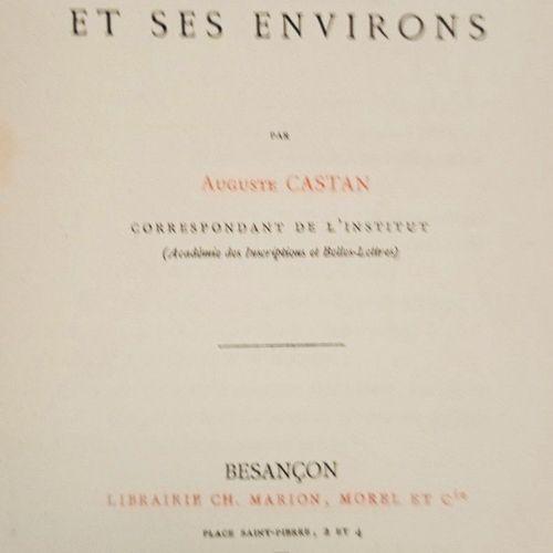 CASTAN (Auguste). Besançon et ses environs. Besançon, Ch. Marion, Morel et Cie, …