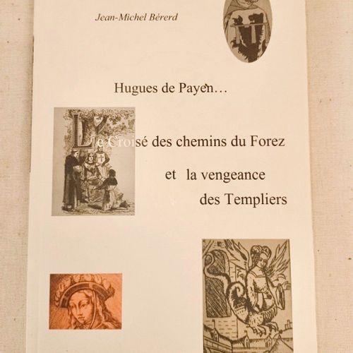 BERERD (Jean Michel). Hugues de Payen … Le Croisé des chemins du Forez et la ven…