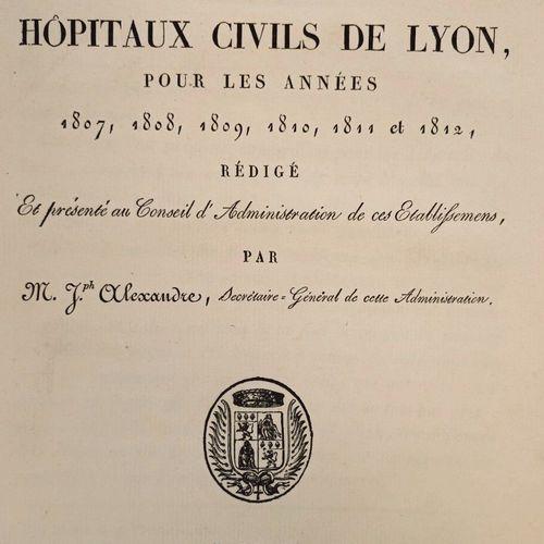 """(Hôpitaux) HCL. """"Compte moral des Hôpitaux Civils de Lyon. Années 1807 1812"""", Ly…"""