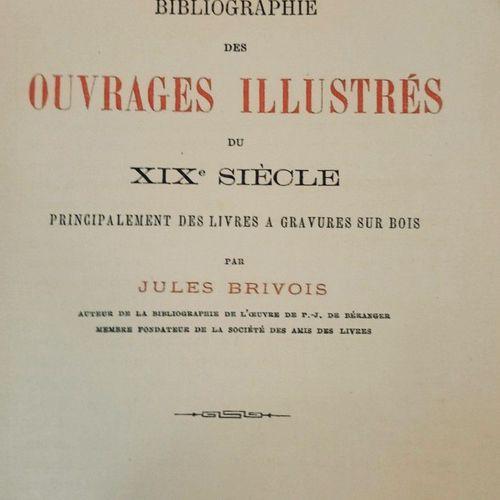 BRIVOIS (Jules). Bibliographie des ouvrages illustrés du XIXè siècle, principale…