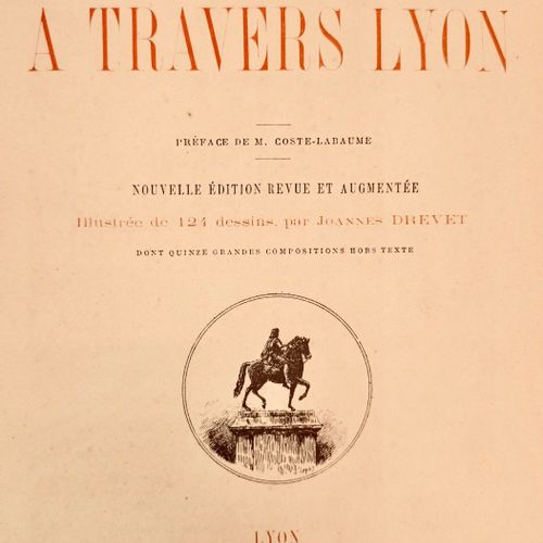 JOSSE (BLETON Auguste, dit Monsieur). A travers Lyon par Monsieur Josse. Préface…