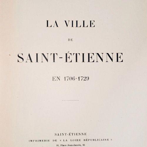 GALLEY (J. B.) La Ville de Saint Etienne en 1706 1729. Saint Etienne, Loire Rép.…