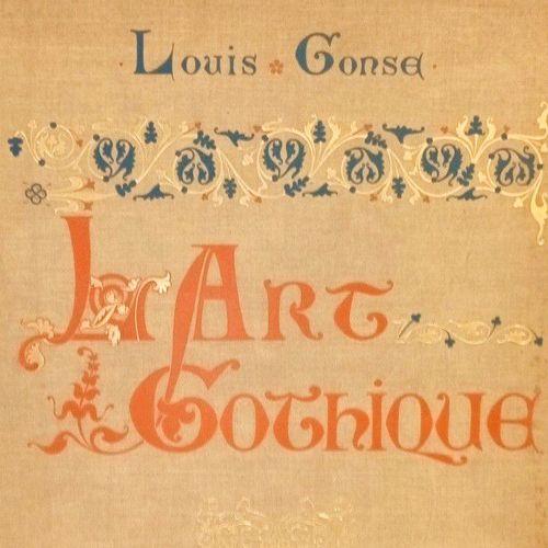 GONSE (Louis). L'Art gothique. L'architecture, la peinture, la sculpture, le déc…