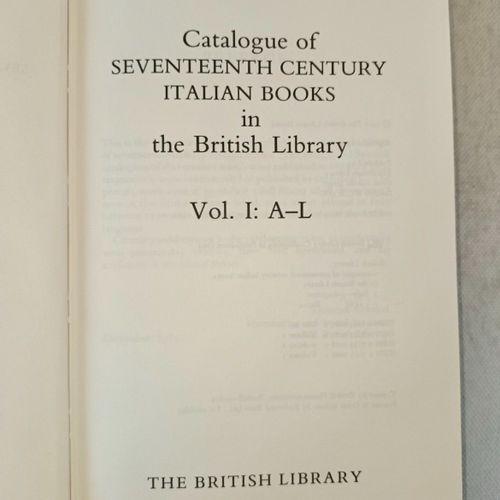 Catalogue of SEVENTEENTH CENTURY ITALIAN BOOKS, in the British Library... London…