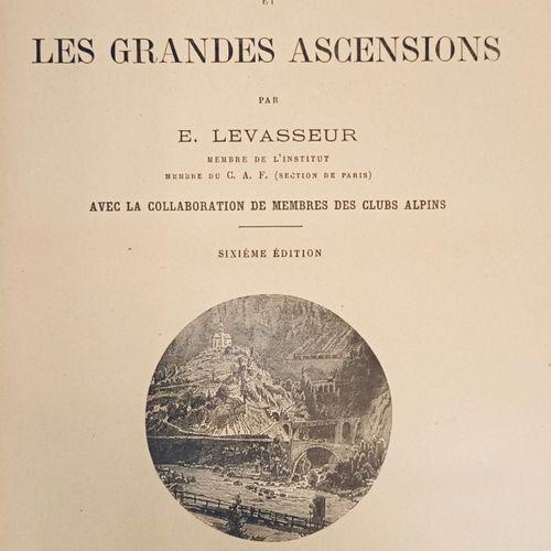 LEVASSEUR (E.). Les Alpes et les grandes ascensions, avec la collaboration de me…