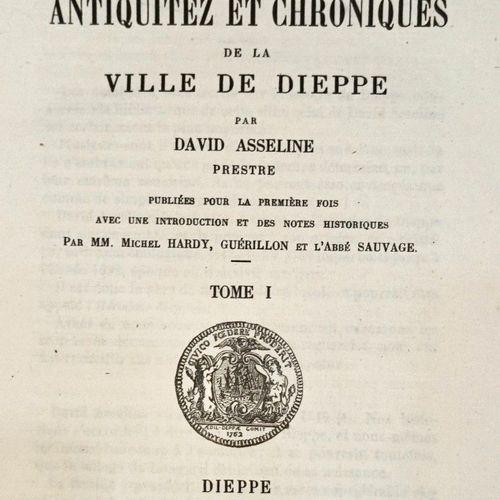 (DIEPPE). ASSELINE, David.Les Antiquitez et Chroniques de la ville de Dieppe.P…