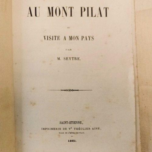SEYTRE (M.). Voyage au Mont Pilat ou Visite à mon pays. Saint Etienne, Vve Théol…