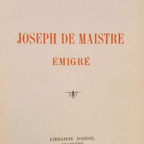 VERMALE (François). Joseph de Maistre émigré. Chambéry, Librairie Dardel, 1927. …
