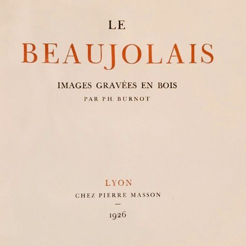 AUDIN (Marius) Le Beaujolais. Images gravées sur bois par Ph. Burnot. Lyon, Mass…