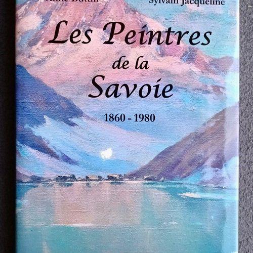 BUTTIN (Anne) et JACQUELINE (Sylvain). Les peintres de la Savoie 1860 1980. Préf…