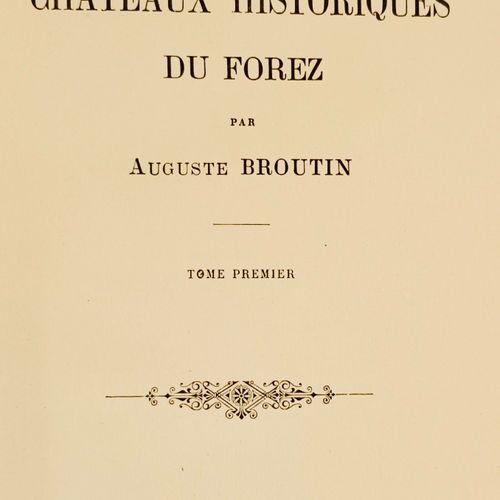BROUTIN (Auguste) Les Châteaux historiques du Forez. Saint Etienne & Montbrison,…