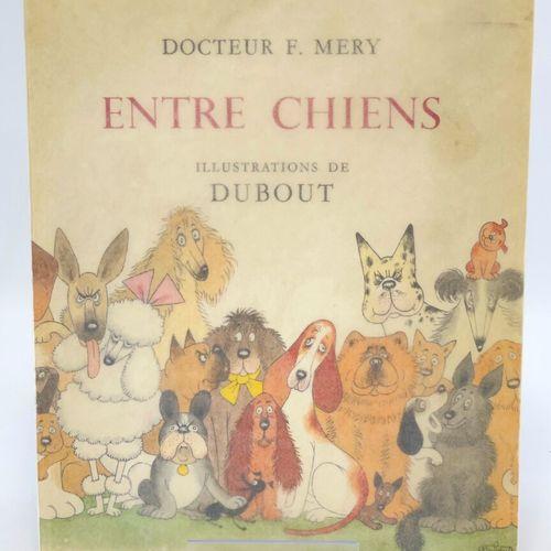 DUBOUT. MERY. Entre chiens. MERY Docteur F. Entre chiens. Illustrations de Dubou…