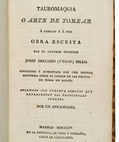 DELGADO (Joseph vulgo HILLO). Tauromaquia o arte de torear à caballo y à pie. Co…