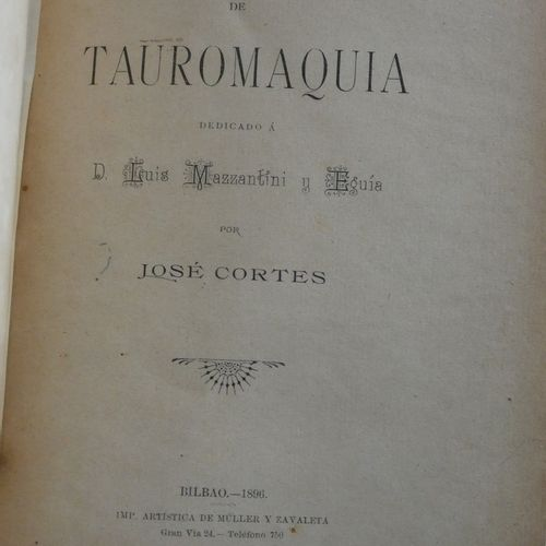 CORTES (José). Tratado teorico pratico de tauromaquia. Dedicado a D. Luis Mazzan…