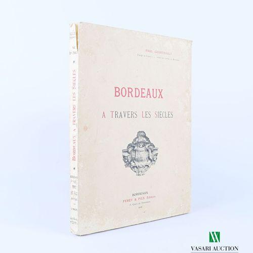 [REGIONALISME BORDEAUX]  COURTEAULT Paul Bordeaux à travers les siècle Bordeaux …